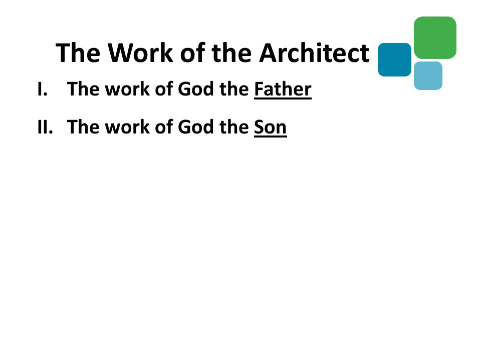 I.The work of God the Father II.The work of God the Son The Work of the Architect