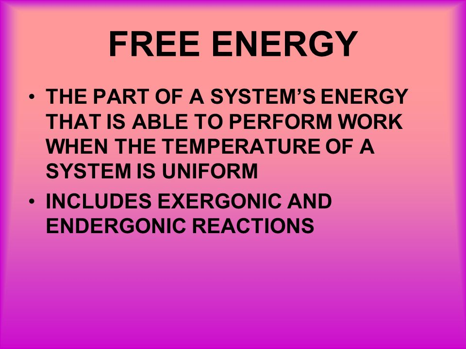 FREE ENERGY THE PART OF A SYSTEMS ENERGY THAT IS ABLE TO PERFORM WORK WHEN THE TEMPERATURE OF A SYSTEM IS UNIFORM INCLUDES EXERGONIC AND ENDERGONIC RE
