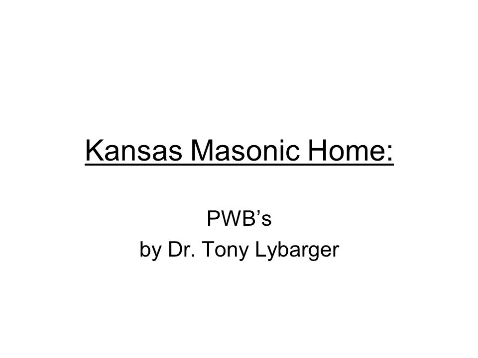 Kansas Masonic Home: PWBs by Dr. Tony Lybarger