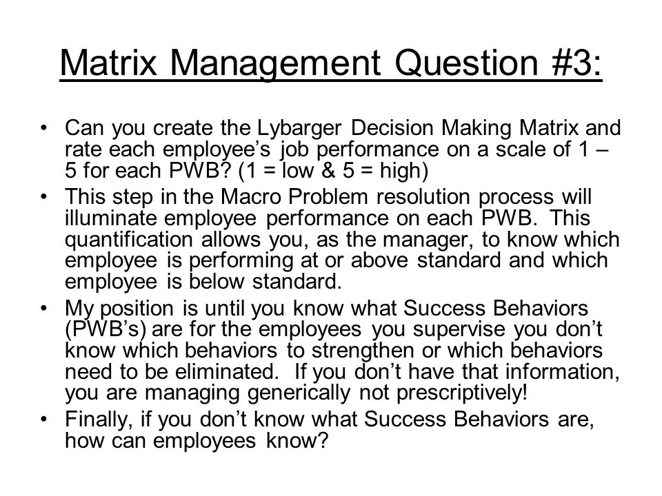 Matrix Management Question #3: Can you create the Lybarger Decision Making Matrix and rate each employees job performance on a scale of 1 – 5 for each