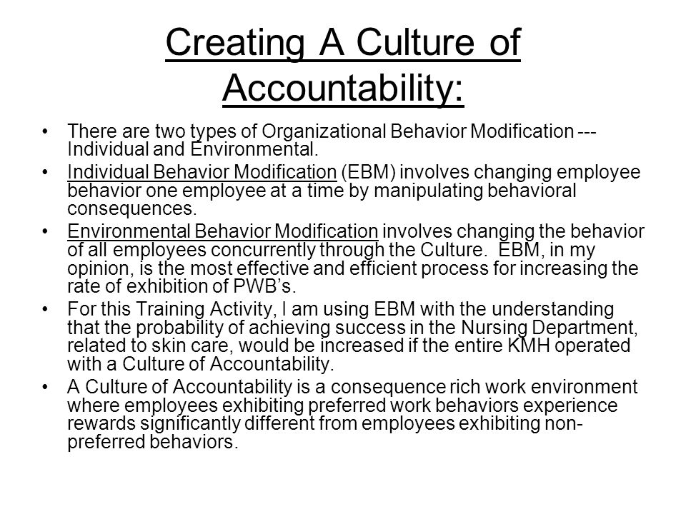 Creating A Culture of Accountability: There are two types of Organizational Behavior Modification --- Individual and Environmental. Individual Behavio