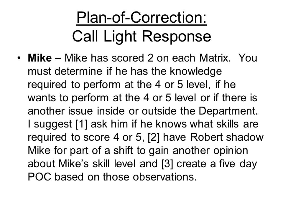 Plan-of-Correction: Call Light Response Mike – Mike has scored 2 on each Matrix. You must determine if he has the knowledge required to perform at the