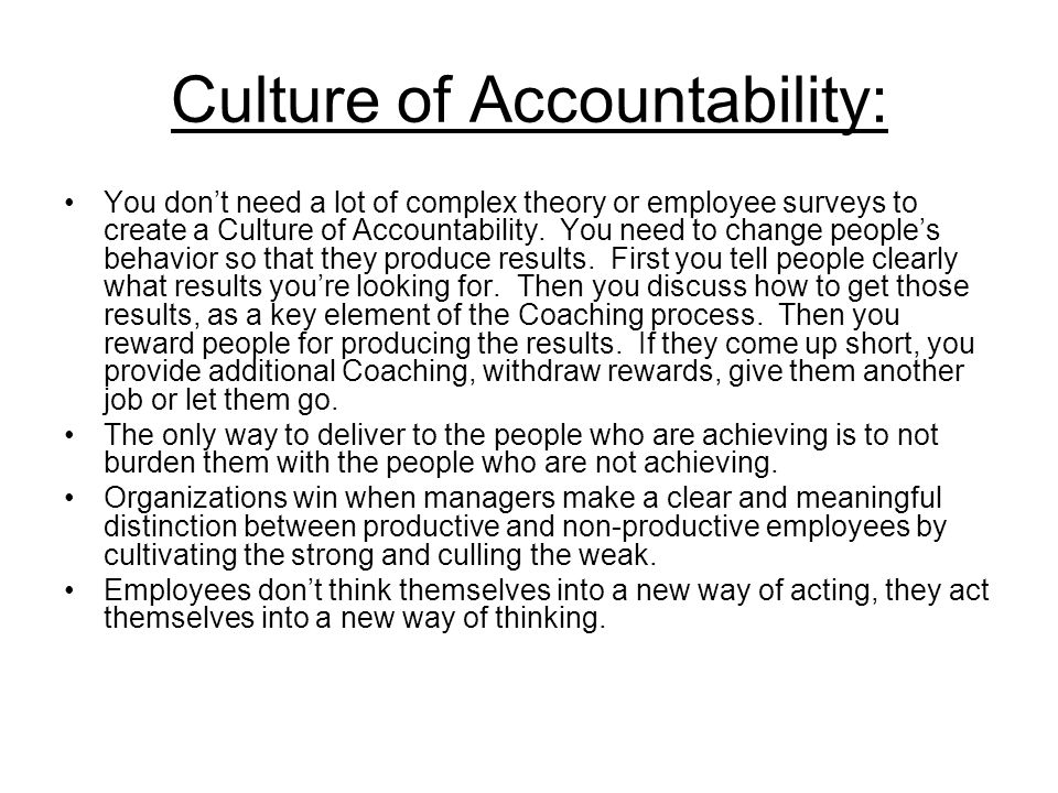 Culture of Accountability: You dont need a lot of complex theory or employee surveys to create a Culture of Accountability. You need to change peoples
