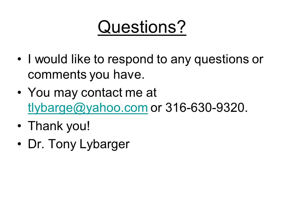 Questions? I would like to respond to any questions or comments you have. You may contact me at tlybarge@yahoo.com or 316-630-9320. tlybarge@yahoo.com