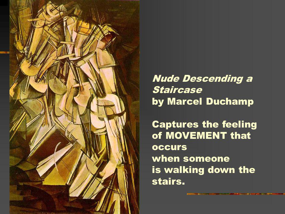 Nude Descending a Staircase by Marcel Duchamp Captures the feeling of MOVEMENT that occurs when someone is walking down the stairs.