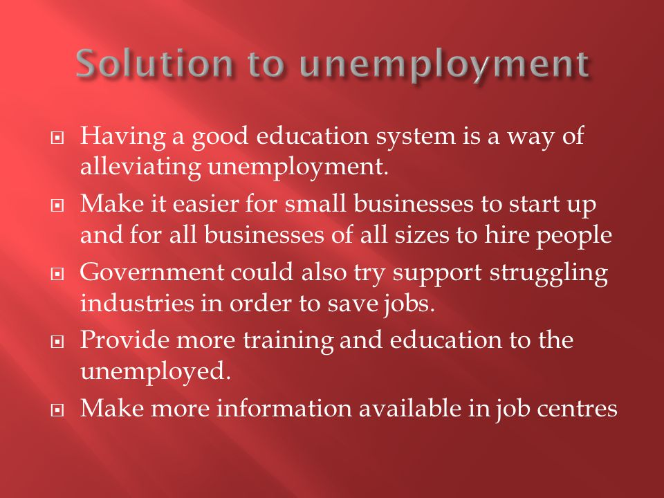 Having a good education system is a way of alleviating unemployment.