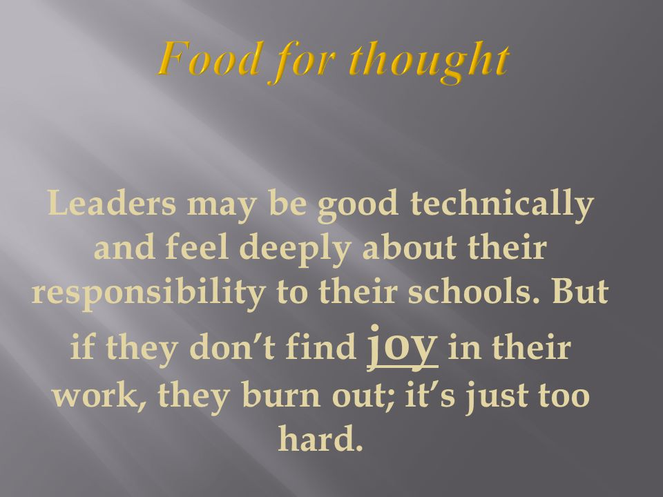Leaders may be good technically and feel deeply about their responsibility to their schools.