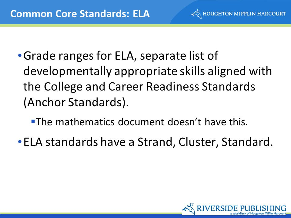 Common Core Standards: ELA Grade ranges for ELA, separate list of developmentally appropriate skills aligned with the College and Career Readiness Sta