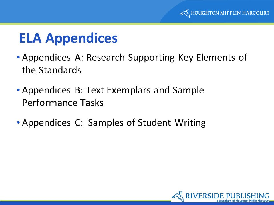 ELA Appendices Appendices A: Research Supporting Key Elements of the Standards Appendices B: Text Exemplars and Sample Performance Tasks Appendices C: