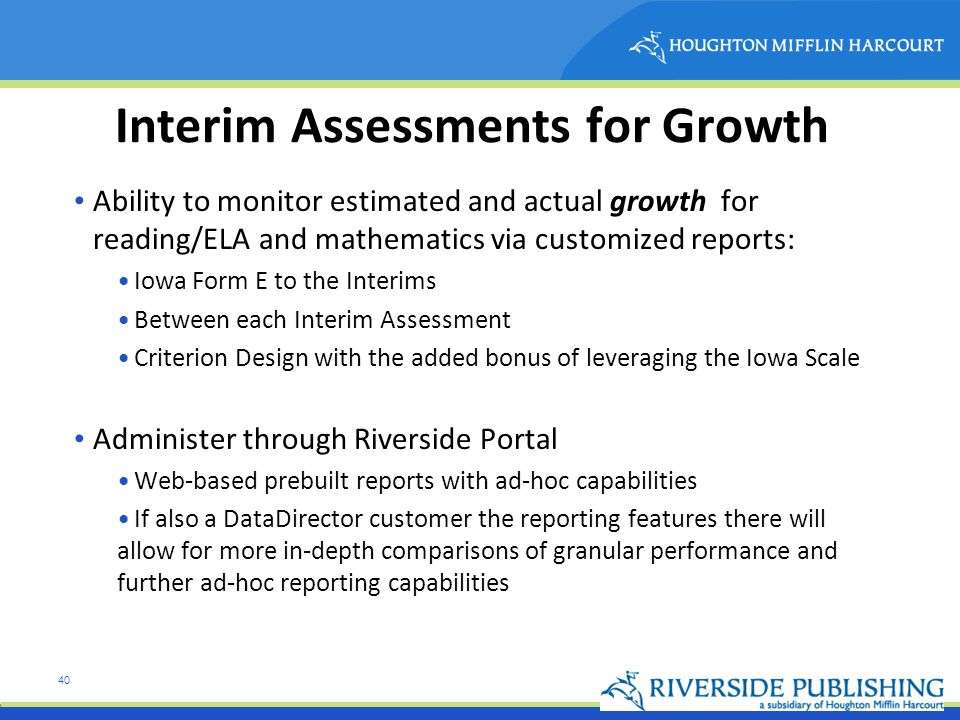 40 Interim Assessments for Growth Ability to monitor estimated and actual growth for reading/ELA and mathematics via customized reports: Iowa Form E t