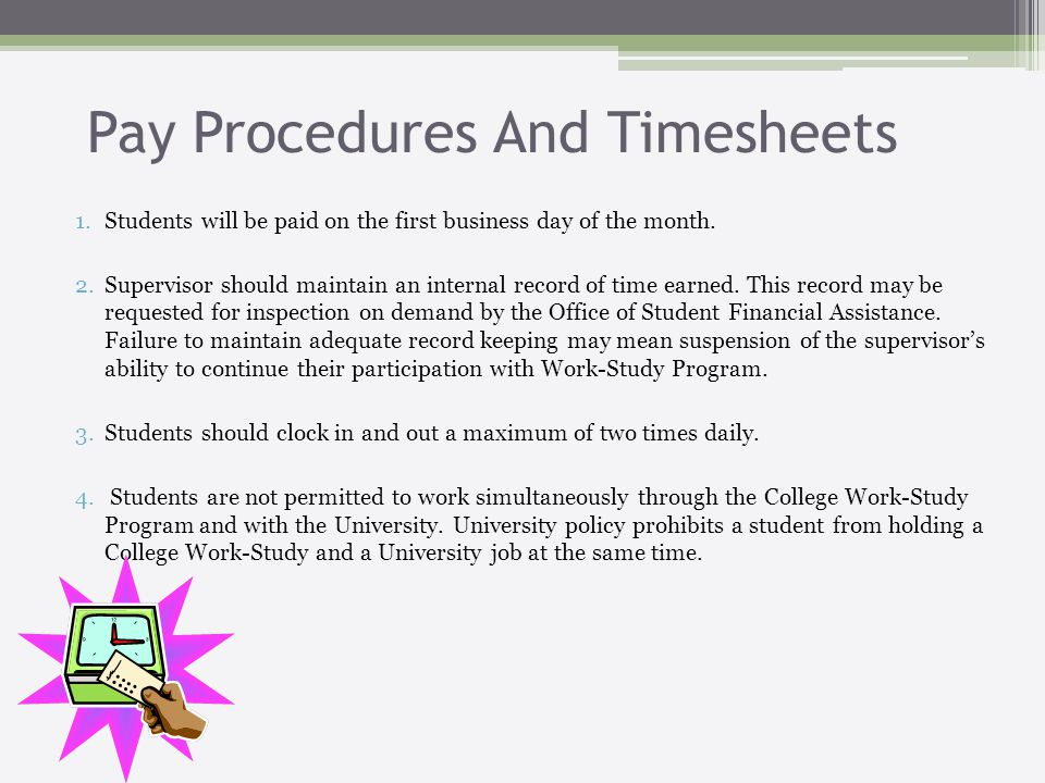 Pay Procedures And Timesheets 5.Students are not permitted to work more than eight(8) hours per day or 20 hours per week during regular class time.