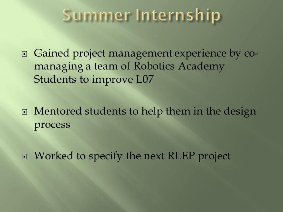 Gained project management experience by co- managing a team of Robotics Academy Students to improve L07 Mentored students to help them in the design p