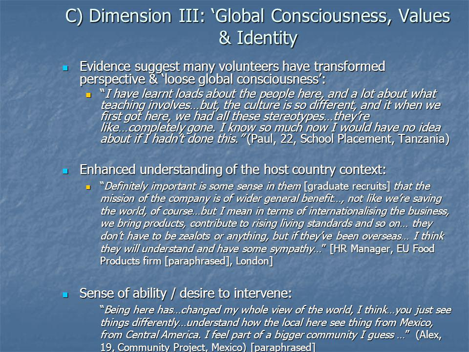 C) Dimension III: Global Consciousness, Values & Identity Evidence suggest many volunteers have transformed perspective & loose global consciousness: