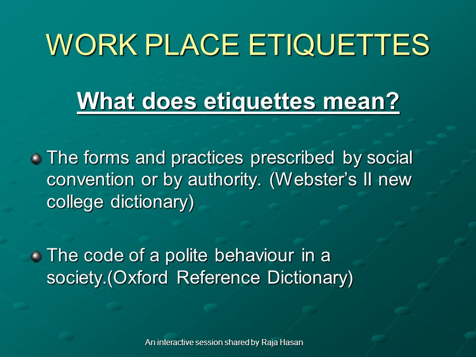 WORK PLACE ETIQUETTES What does etiquettes mean.