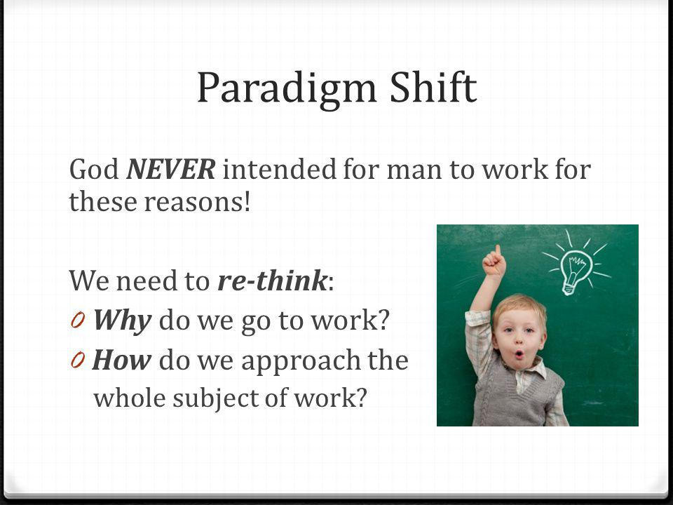 Paradigm Shift God NEVER intended for man to work for these reasons.