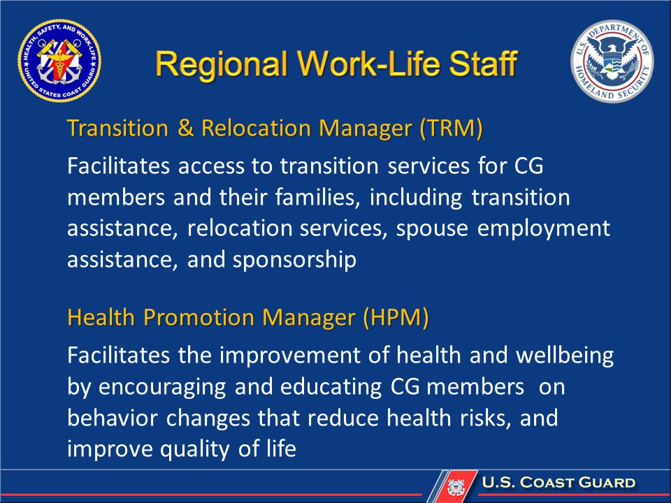 Transition & Relocation Manager (TRM) Facilitates access to transition services for CG members and their families, including transition assistance, re
