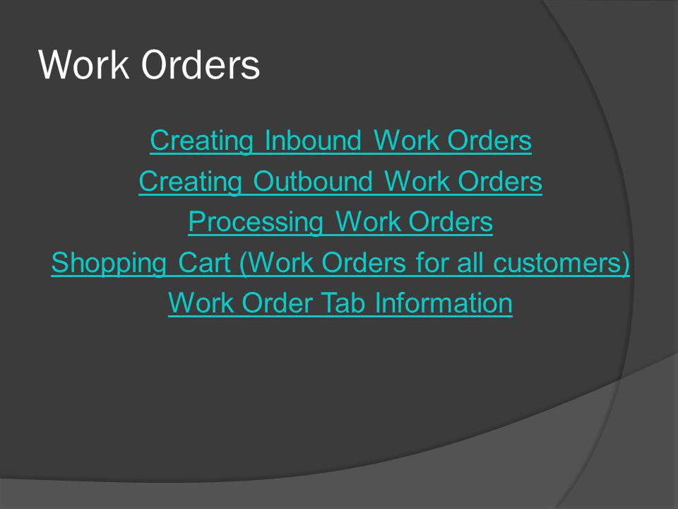 Work Orders Creating Inbound Work Orders Creating Outbound Work Orders Processing Work Orders Shopping Cart (Work Orders for all customers) Work Order