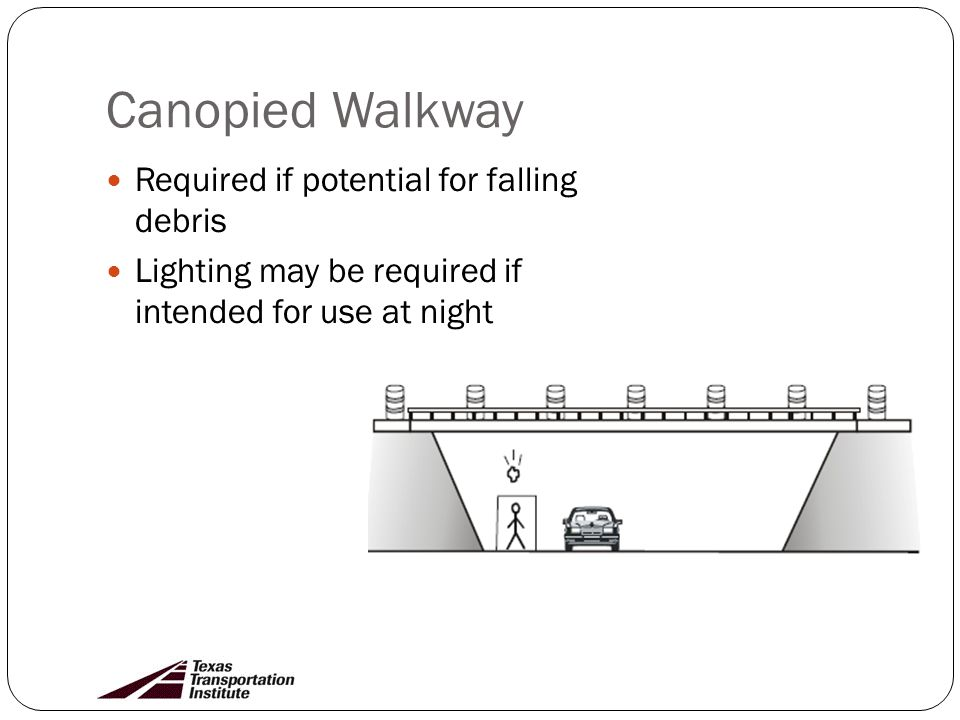 Canopied Walkway Required if potential for falling debris Lighting may be required if intended for use at night
