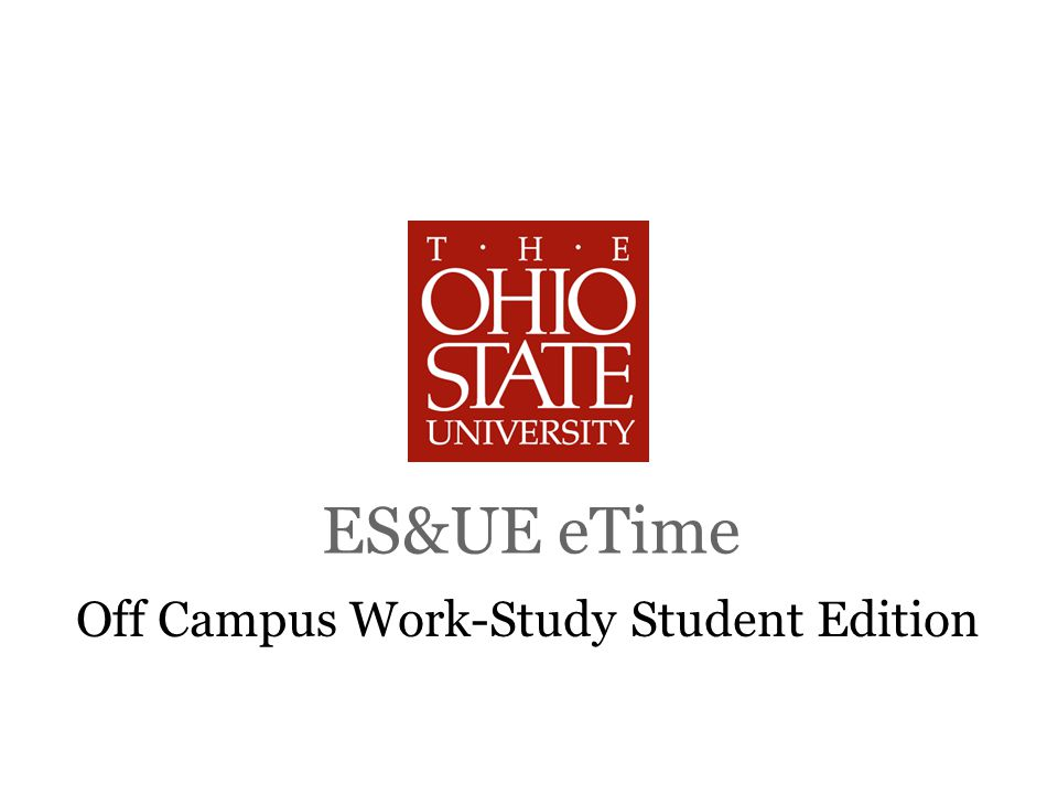 ES&UE eTime Off Campus Work-Study Student Edition