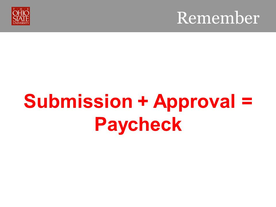 Submission + Approval = Paycheck Remember