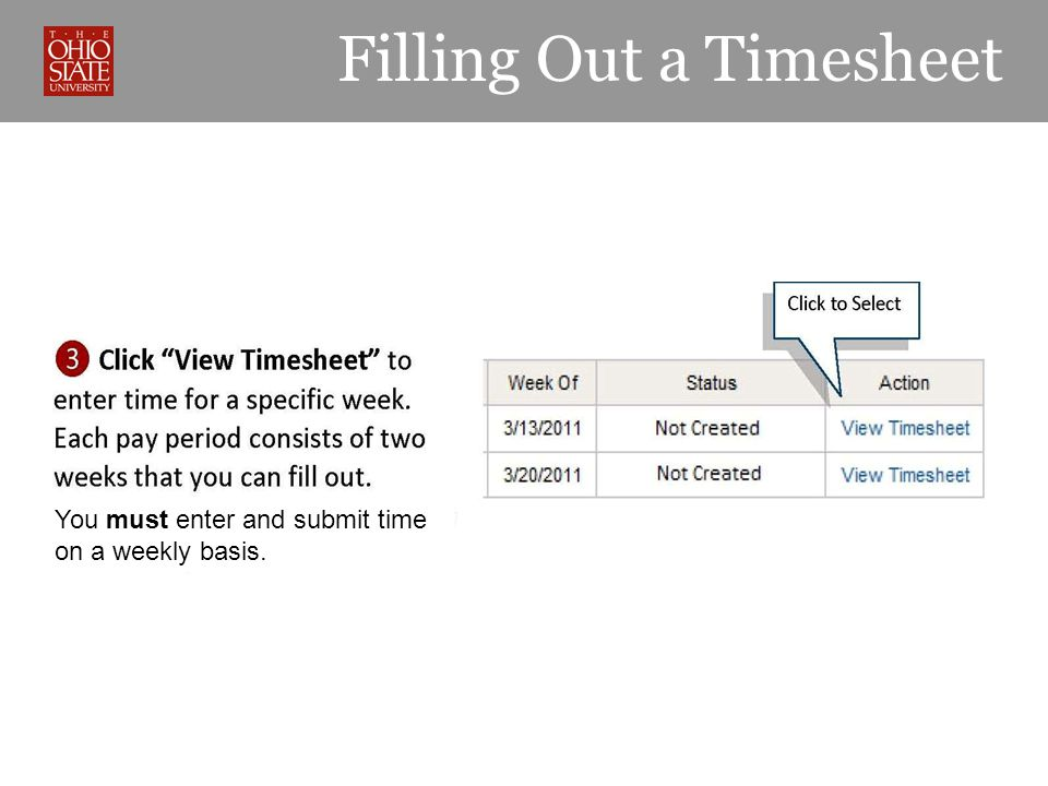 You must enter and submit time on a weekly basis. Filling Out a Timesheet