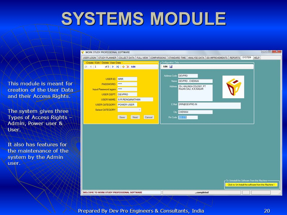 SYSTEMS MODULE This module is meant for creation of the User Data and their Access Rights. The system gives three Types of Access Rights – Admin, Powe