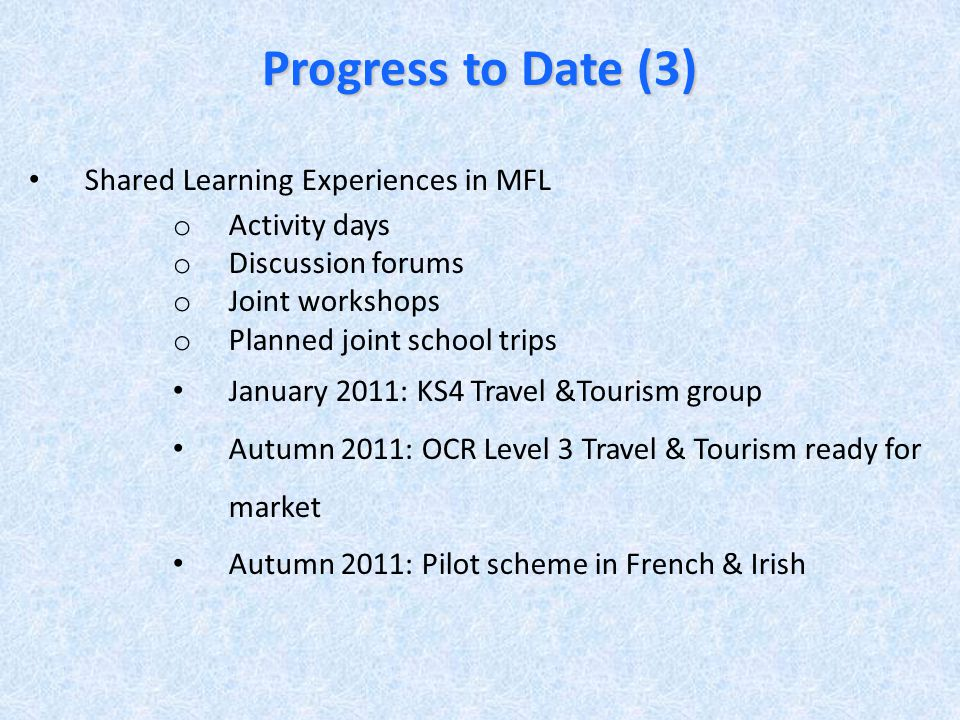 Progress to Date (3) Shared Learning Experiences in MFL o Activity days o Discussion forums o Joint workshops o Planned joint school trips January 201