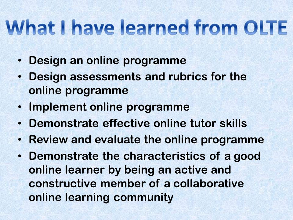 Design an online programme Design assessments and rubrics for the online programme Implement online programme Demonstrate effective online tutor skill