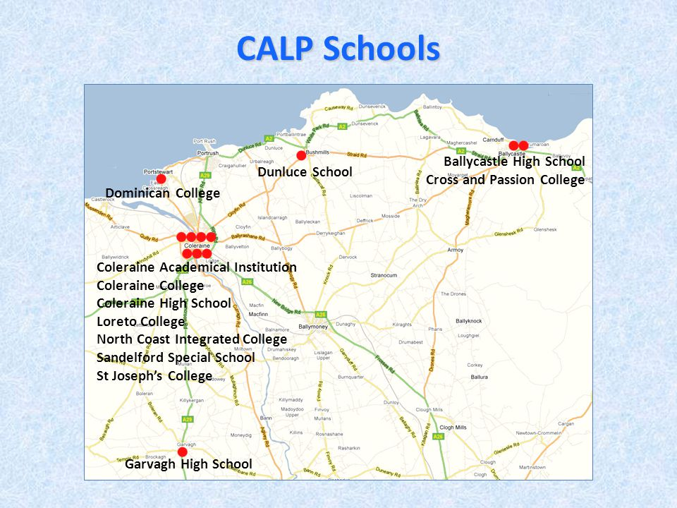 CALP Schools Ballycastle High School Cross and Passion College Dunluce School Dominican College Garvagh High School Coleraine Academical Institution C