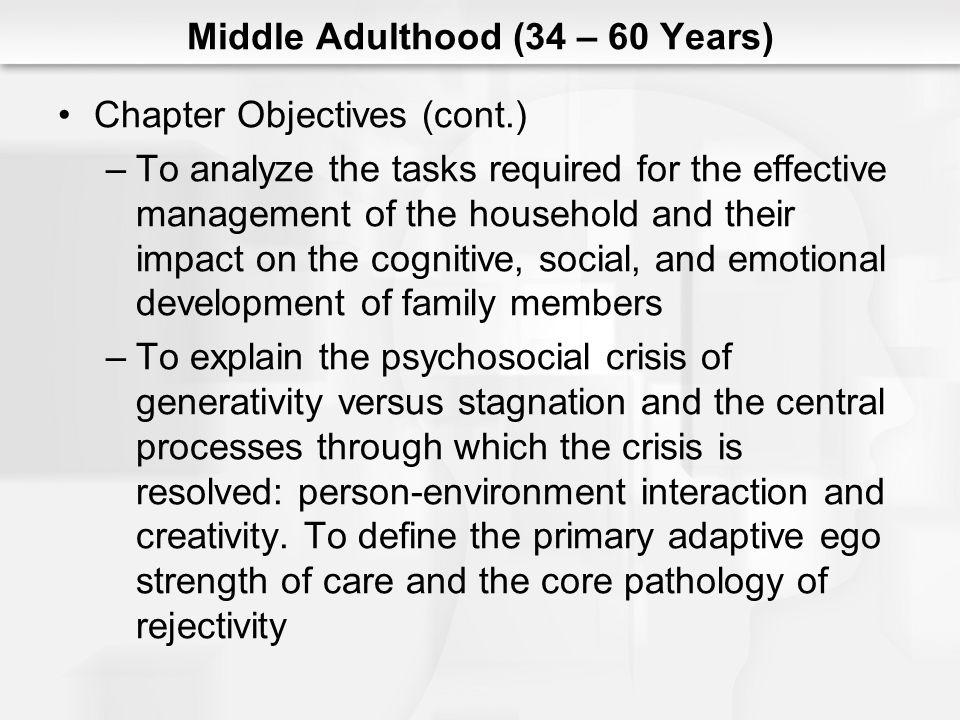 Middle Adulthood (34 – 60 Years) Chapter Objectives (cont.) –To apply a psychosocial analysis to the issue of discrimination in the workplace with special focus on the cost to society as well as to the individual when discrimination operates to restrict career access and advancement
