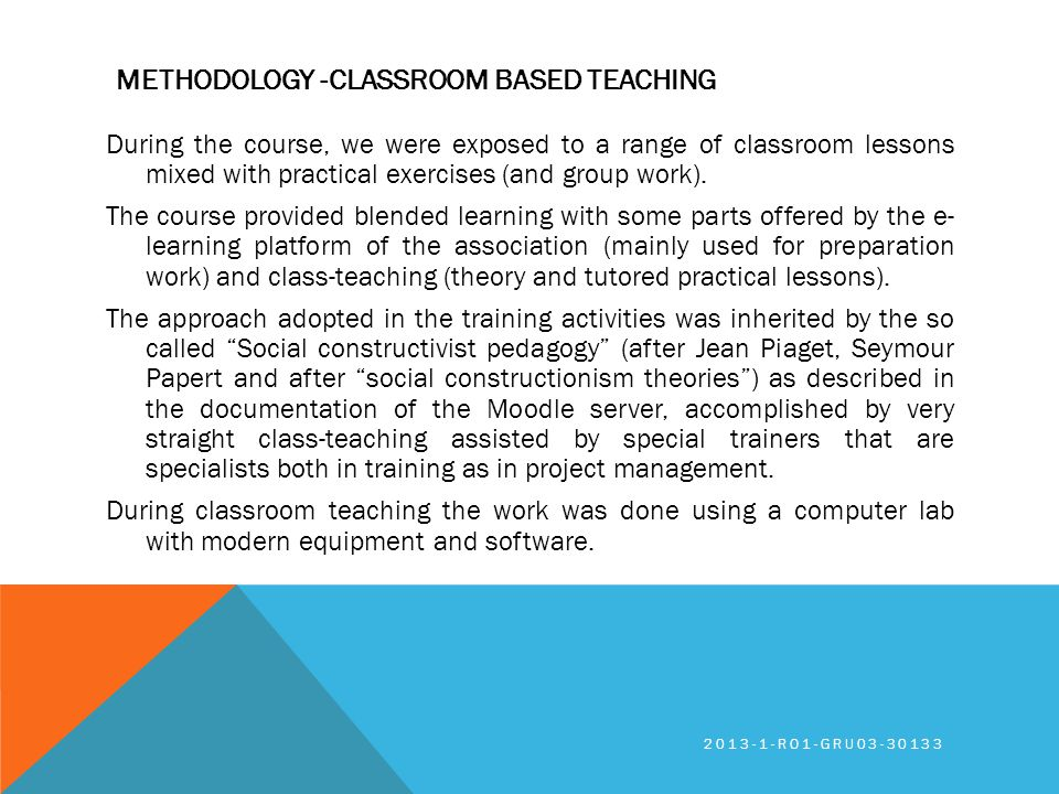 METHODOLOGY -CLASSROOM BASED TEACHING During the course, we were exposed to a range of classroom lessons mixed with practical exercises (and group wor