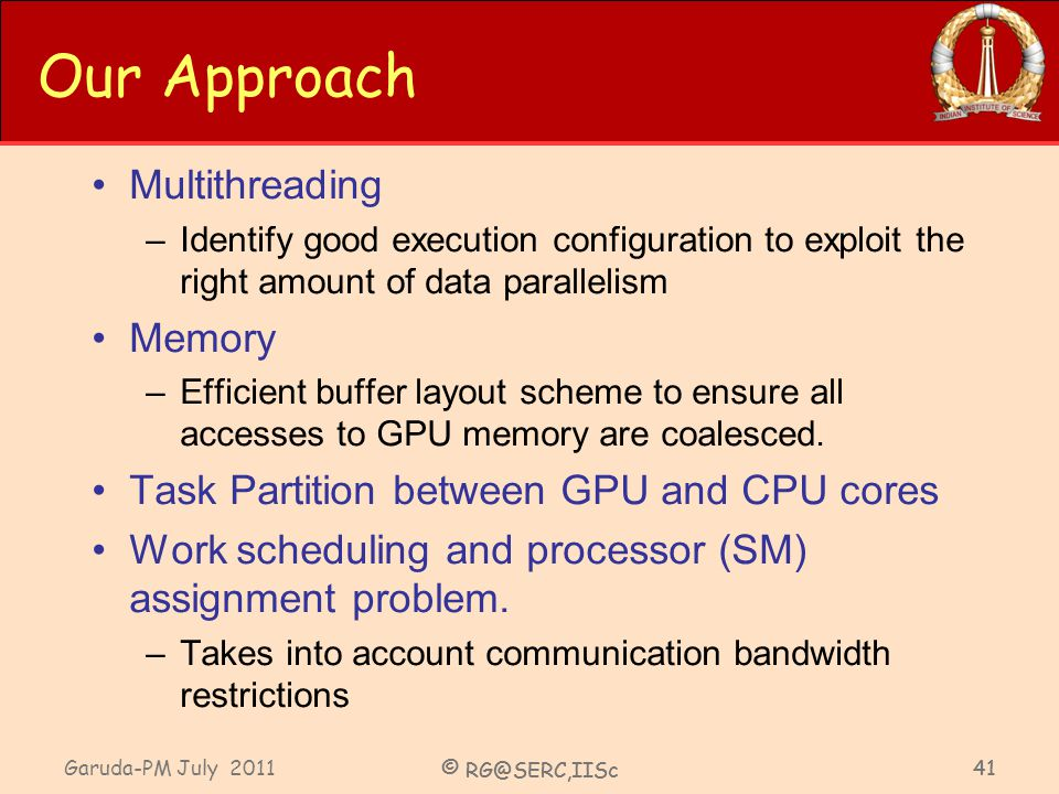Garuda-PM July 2011 © RG@SERC,IISc 41 © RG@SERC,IISc 41 Multithreading –Identify good execution configuration to exploit the right amount of data para