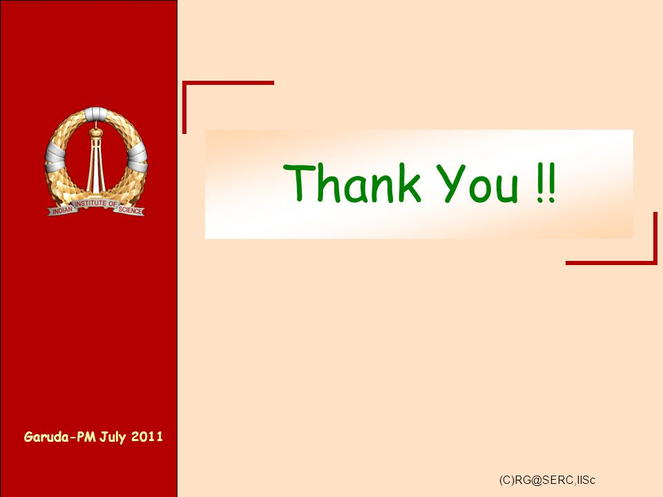 Garuda-PM July 2011 (C)RG@SERC,IISc Thank You !!