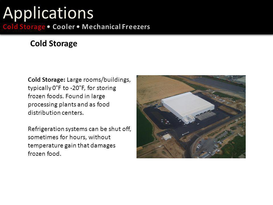 Cold Storage: Large rooms/buildings, typically 0°F to -20°F, for storing frozen foods. Found in large processing plants and as food distribution cente