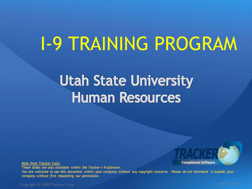 I-9 TRAINING PROGRAM Note from Tracker Corp: These slides are also available within the Tracker I-9 software. You are welcome to use this document wit