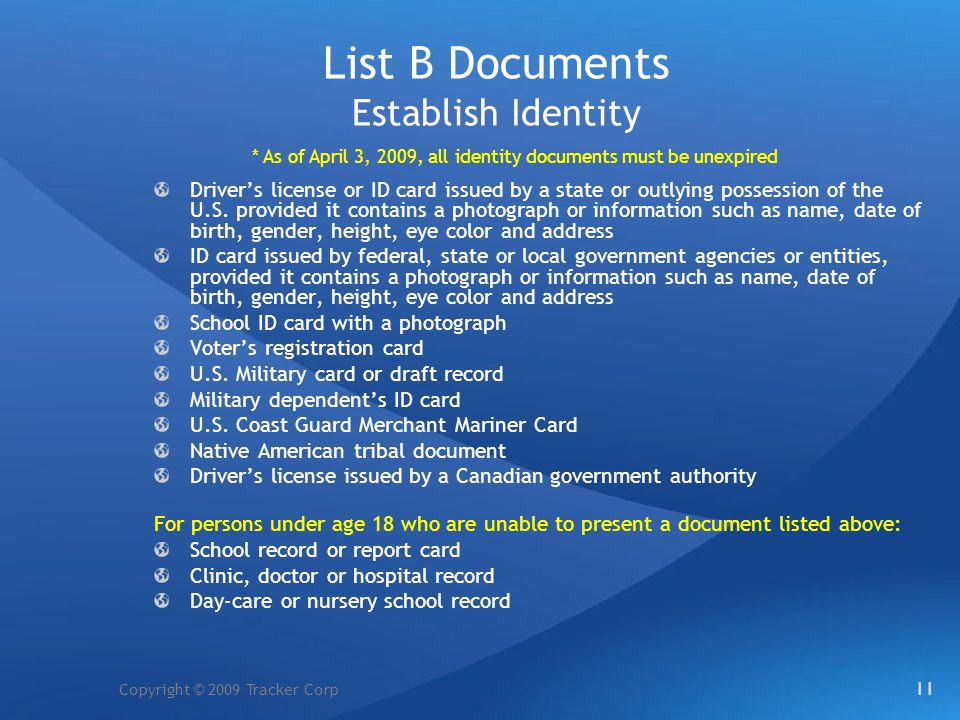Copyright © 2009 Tracker Corp List B Documents Establish Identity Drivers license or ID card issued by a state or outlying possession of the U.S. prov