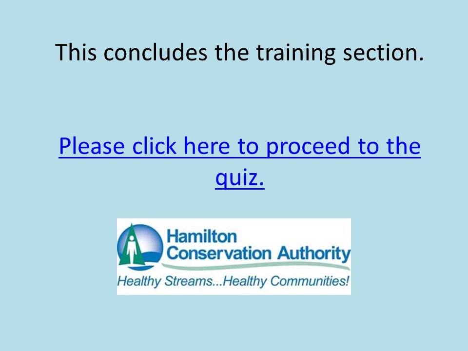 This concludes the training section. Please click here to proceed to the quiz. Please click here to proceed to the quiz.
