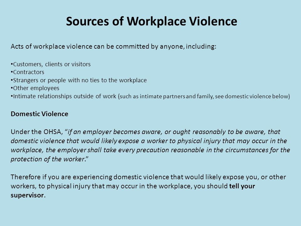 Sources of Workplace Violence Acts of workplace violence can be committed by anyone, including: Customers, clients or visitors Contractors Strangers o