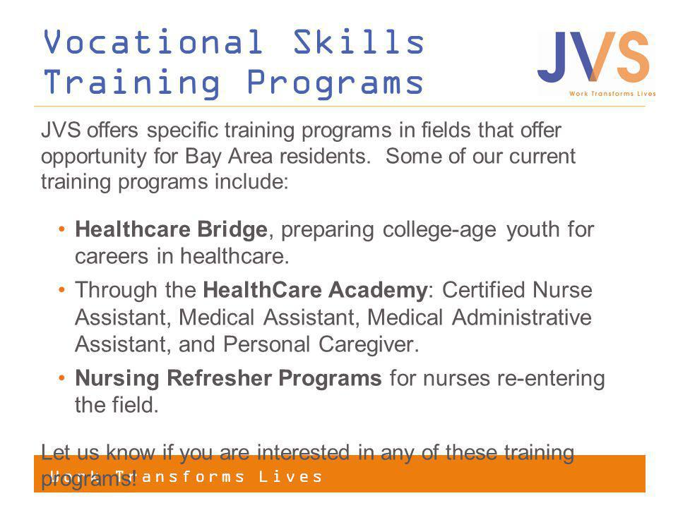 Work Transforms Lives JVS offers specific training programs in fields that offer opportunity for Bay Area residents.