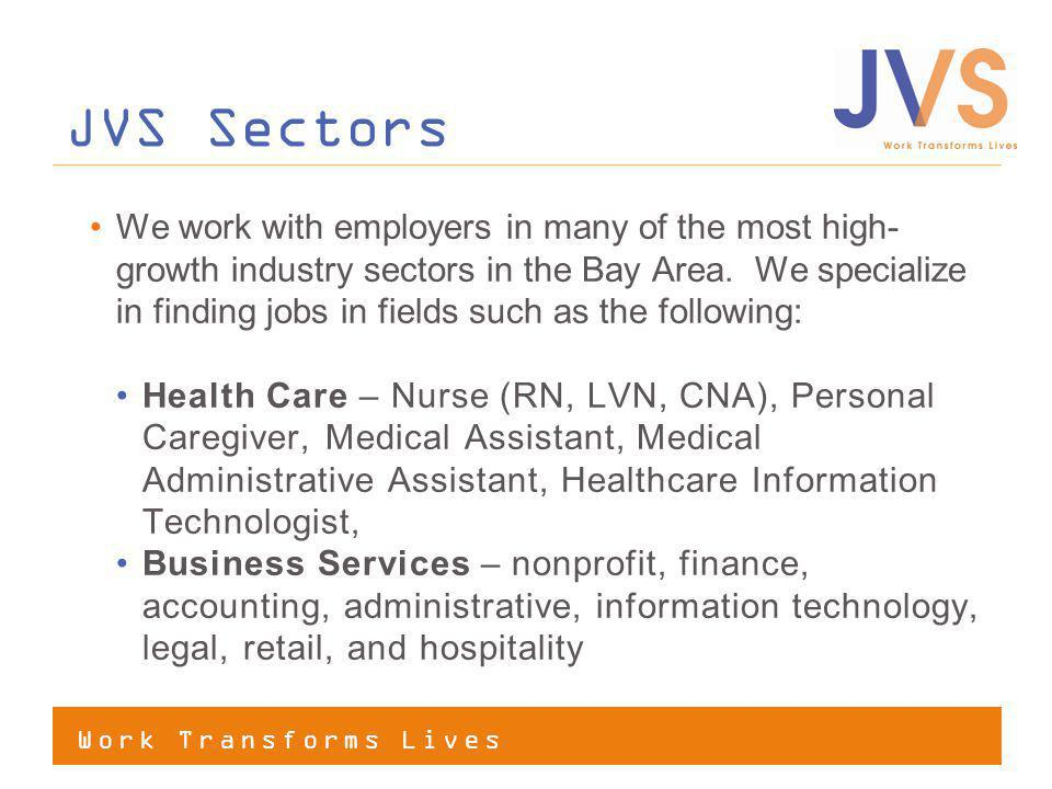 JVS Services 1. Self-Guided Job Search 2. Supported Job Search 3. Vocational Skills Training