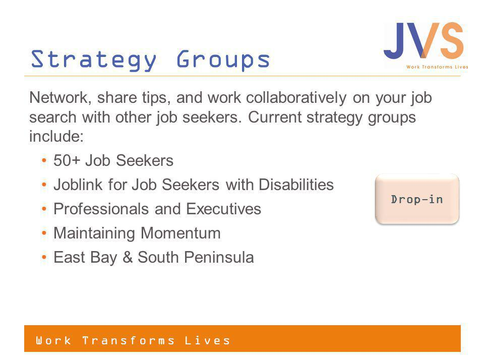 Work Transforms Lives JVS Results Last year, as the state unemployment rate was 10- 12%: 1,048 JVS clients found jobs.