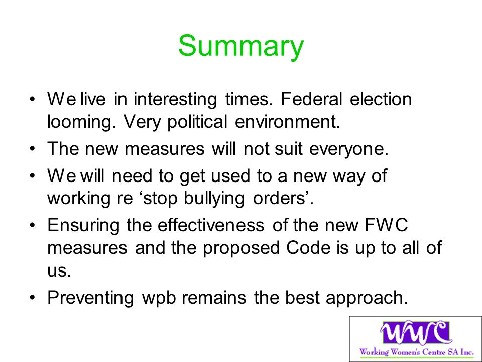 Summary We live in interesting times. Federal election looming. Very political environment. The new measures will not suit everyone. We will need to g