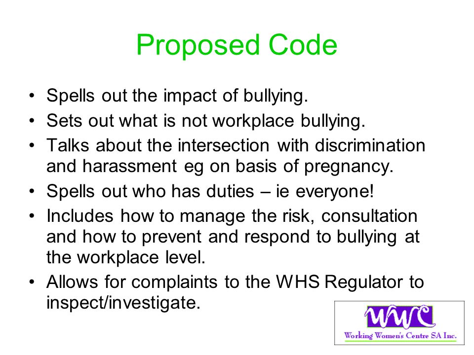 Proposed Code Spells out the impact of bullying. Sets out what is not workplace bullying. Talks about the intersection with discrimination and harassm