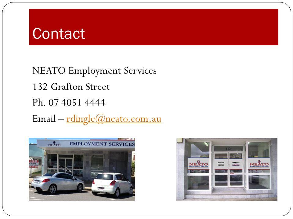 Contact NEATO Employment Services 132 Grafton Street Ph. 07 4051 4444 Email – rdingle@neato.com.aurdingle@neato.com.au