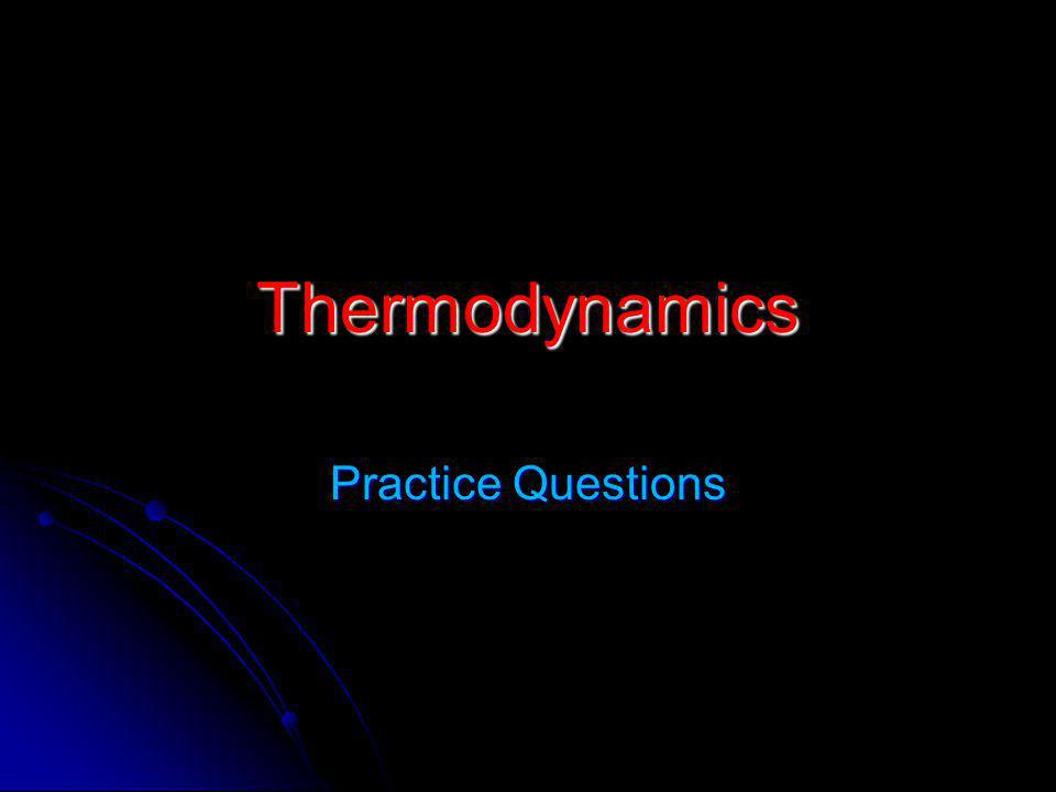 Thermodynamics Practice Questions