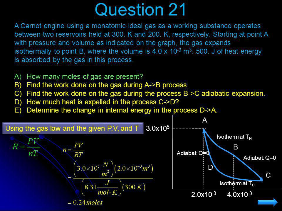 Question 21 A Carnot engine using a monatomic ideal gas as a working substance operates between two reservoirs held at 300. K and 200. K, respectively