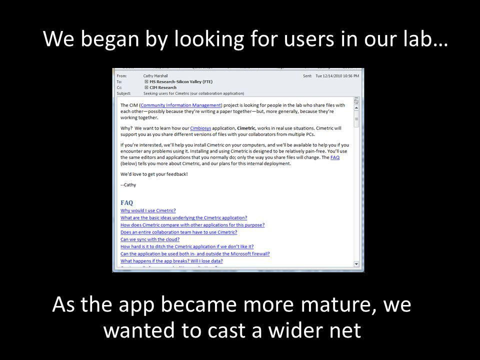 We began by looking for users in our lab… As the app became more mature, we wanted to cast a wider net