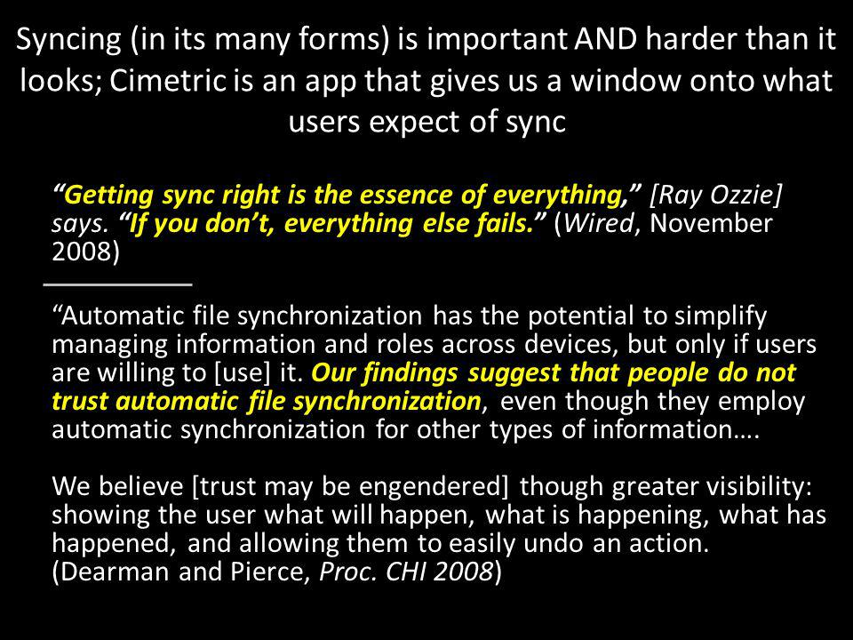 Syncing (in its many forms) is important AND harder than it looks; Cimetric is an app that gives us a window onto what users expect of sync Getting sync right is the essence of everything, [Ray Ozzie] says.