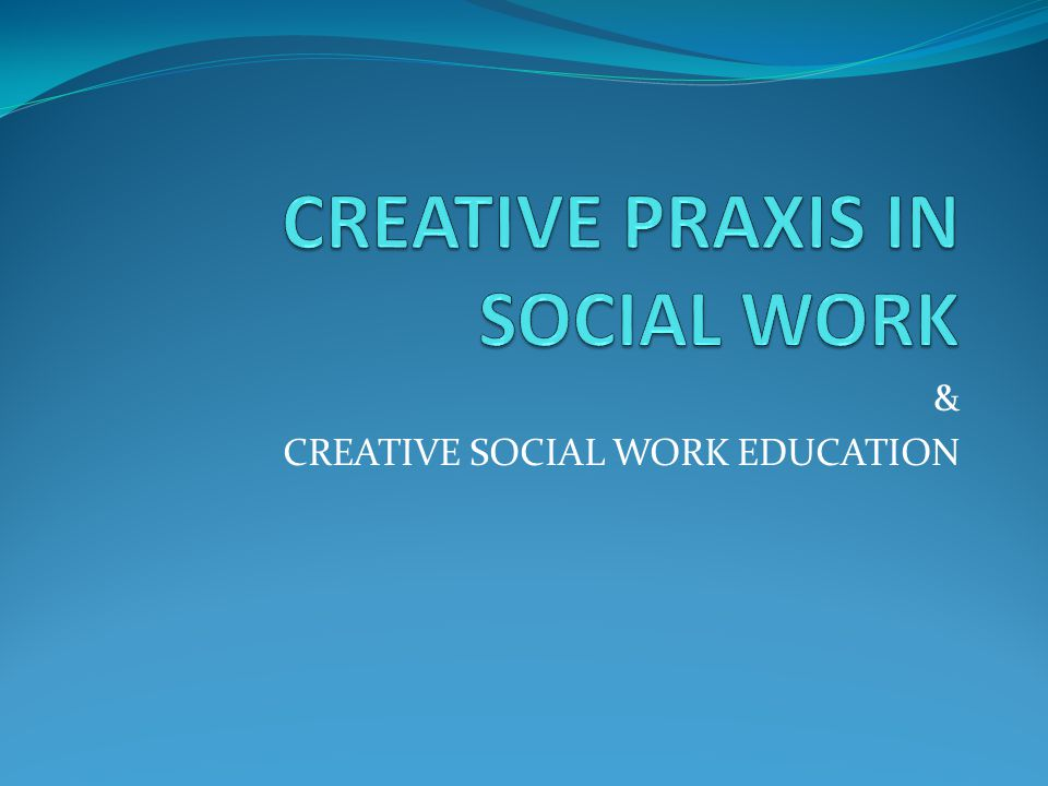 & CREATIVE SOCIAL WORK EDUCATION