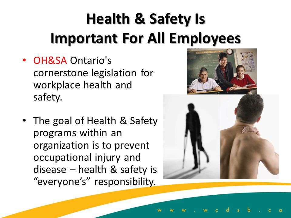 Health & Safety Is Important For All Employees OH&SA Ontario s cornerstone legislation for workplace health and safety.